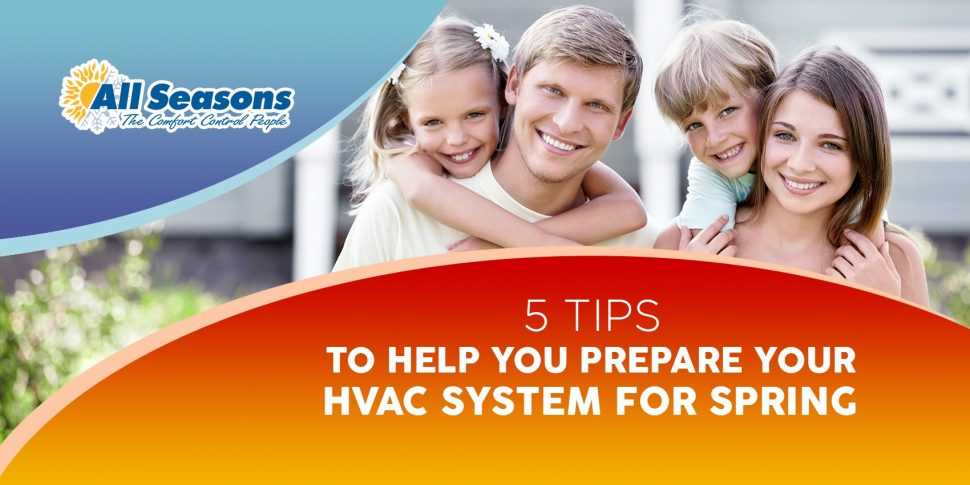 5 Tips to Help Prepare Your HVAC System for Spring