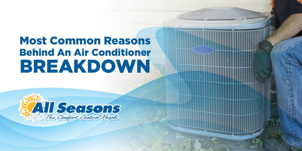 Most Common Reasons Behind An Air Conditioner Breakdown